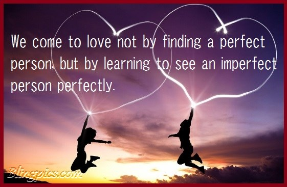we-come-to-love-not-by-finding-the-perfect-person-but-by-learning-to-see-an-imperfect-person-perfectly-27